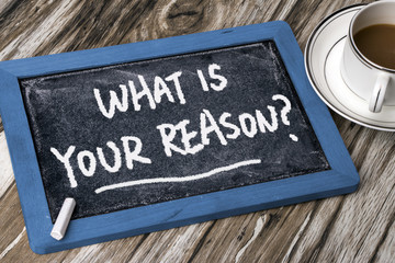 what is your reason