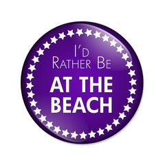 I'd Rather Be At The Beach Button