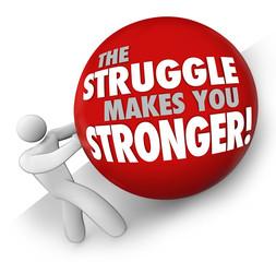 Struggle Makes You Stronger Man Pushing Ball Hard Work Strength