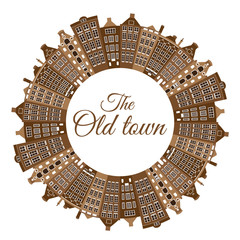Vector circular frame with the old houses. The old town logo