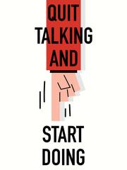 Words QUIT TALKING START DOING