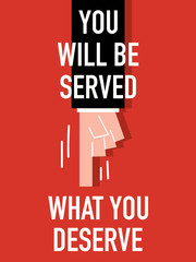 Words YOU WILL BE SERVED WHAT YOU DESERVE