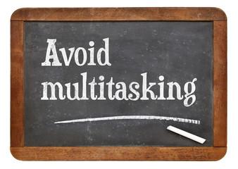 Avoid multitasking advice