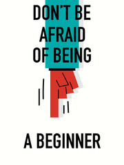 Words DON'T BE AFRAID OF BEING A BEGINNER