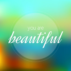 Defocused abstract poster - you are beautiful