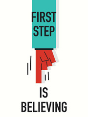 Words FIRST STEP IS BELIEVING