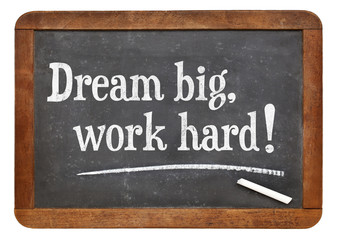 Dream big, work hard!