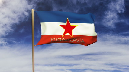 Yugoslavia flag with title waving in the wind. Looping sun rises