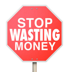 Stop Wasting Money Words Red Warning Sign Overbudget Spending