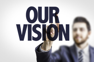 Business man pointing the text: Our Vision