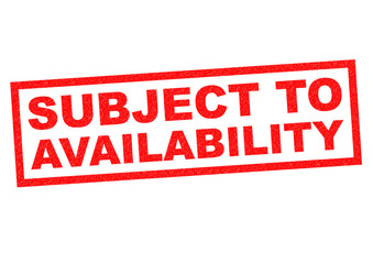 SUBJECT TO AVAILABILITY
