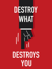 Words DESTROY WHAT DESTROY YOU