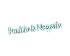 positiv & negativ