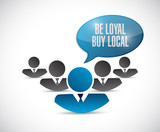 be loyal buy local people sign illustration design poster