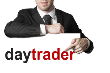 businessman pointing on sign daytrader isolated
