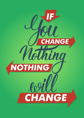 If you change nothing, nothing will change. Lettering sign.