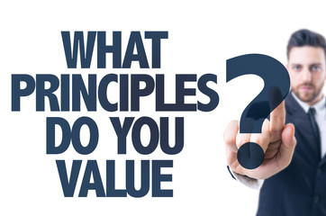Business man pointing the text: What Principles Do You Value?