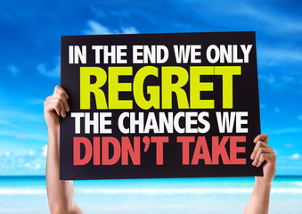 In The End We Only Regret The Chances We Didn't Take card