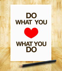 """Inspiration quote : """" Do what you love,Love what you do """" on pap"""