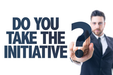 Business man pointing the text: Do You Take The Initiative?
