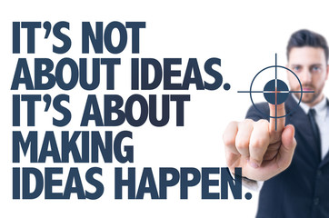 Its Not About Ideas. Its About Making Ideas Happen