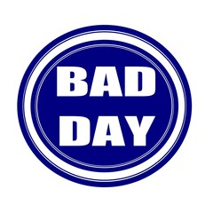 Bad day white stamp text on blueblack