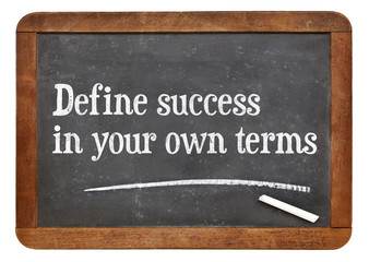 Define success in your own terms