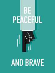 Words BE PEACEFUL AND BRAVE