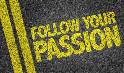 Follow Your Passion written on the road