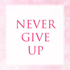 NEVER GIVE UP on pink pastel poster background