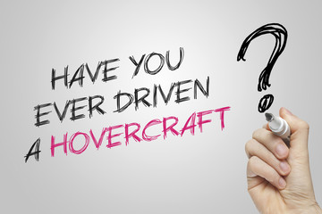 Hand writing have you ever driven a hovercraft
