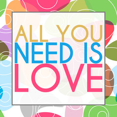 All You Need Is Love Colorful Background