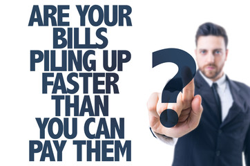 Are Your Bills Piling Up Faster Than You Can Pay Them?
