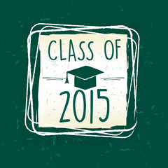 class of 2015 with graduate cap with tassel in frame over green