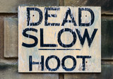 Dead slow, hoot, sign poster
