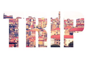 Word TRIP over landscape with clear day in the city of Porto. Ol