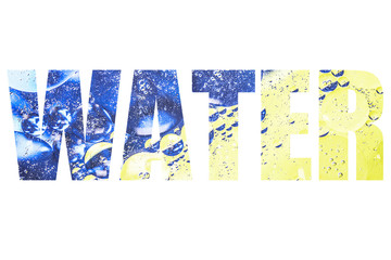 Word WATER over beautiful abstract colorful background, oil on w