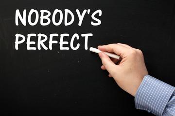 Writing Nobody's Perfect on a Blackboard