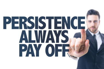 Business man pointing the text: Persistence Always Pay Off