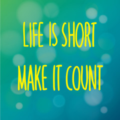 Life is Short Make It Count