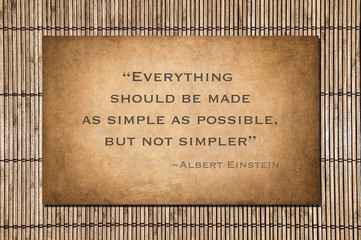 As simple as possible, but not simpler. Albert Einstein's quote.