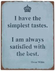 """simplest tastes"" Oscar Wilde qoute tin sign vintage"