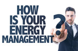 Business man point: How is Your Energy Management?