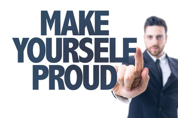 Business man pointing the text: Make Yourself Proud