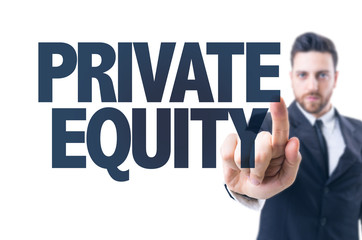 Business man pointing the text: Private Equity