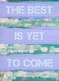 THE BEST IS YET TO COME  motivational quote