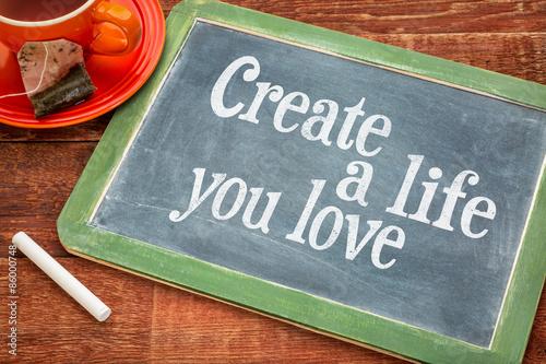 Create life you love motivational advice