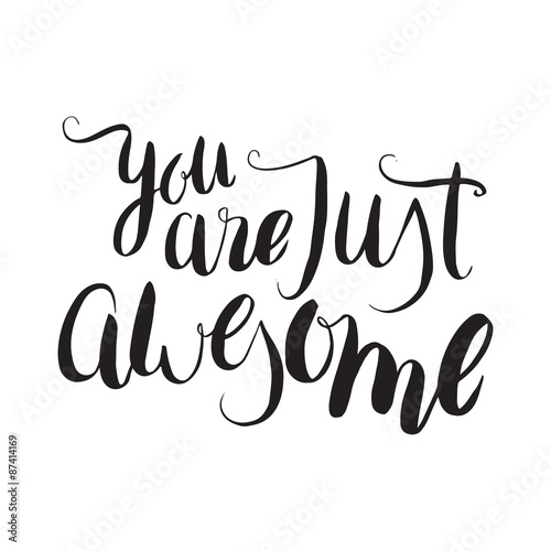 You are just awesome. Unique hand drawn calligraphy lettering. Poster