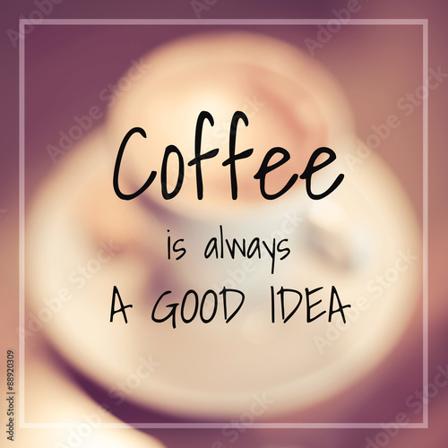 Typographic Quote - coffee is always a good idea