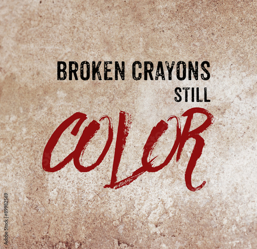 Broken crayons still color : positive quotation Poster